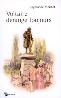 Voltaire dérange toujours - RaymondeMorizot