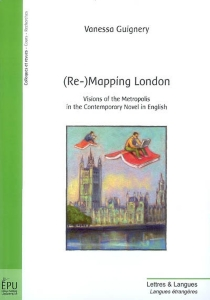 Re-mapping London : visions of the metropolis in the contemporary novel in English -