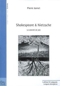Shakespeare et Nietzsche : la volonté de joie - PierreJamet