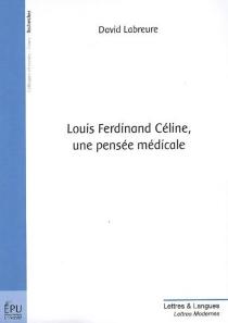 Louis-Ferdinand Céline, une pensée médicale - DavidLabreure