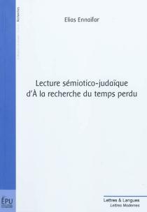 Lecture sémiotico-judaïque d'A la recherche du temps perdu - EliasEnnaïfar