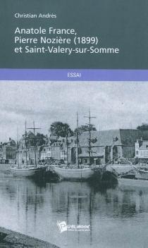 Anatole France, Pierre Nozière (1899) et Saint-Valery-sur-Somme - ChristianAndrès