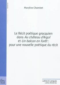 Le récit poétique gracquien dans Au château d'Argol et Un balcon en forêt : pour une nouvelle poétique du récit - MarylineChambet