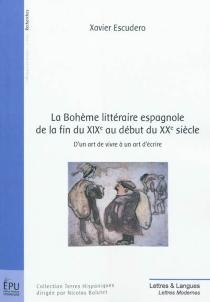 La bohème littéraire espagnole de la fin du XIXe au début au XXe siècle : d'un art de vivre à un art d'écrire - XavierEscudero