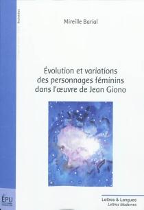 Evolution et variations des personnages féminins dans l'oeuvre de Jean Giono - MireilleBarial