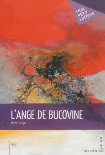 L'ange de Bucovine : récit - MichelLouyot