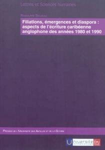 Filiations, émergences et diaspora : aspects de l'écriture caribéenne anglophone des années 1980 et 1990 - RodolpheSolbiac