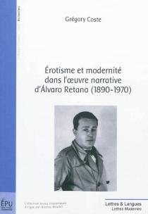 Erotisme et modernité dans l'oeuvre narrative d'Alvaro Retana (1890-1970) : jeux d'Eros et de miroirs - GregroryCoste