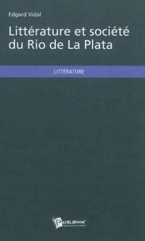 Littérature et société du Rio de La Plata - EdgardVidal