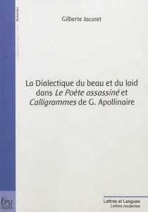 La dialectique du beau et du laid dans Le poète assassiné et Calligrammes de G. Apollinaire - GilberteJacaret