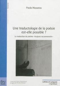 Une traductologie de la poésie est-elle possible ? : la traduction du poème toujours recommencée - PaolaMasseau
