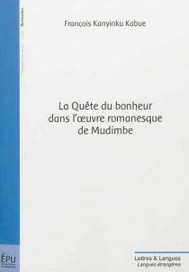 La quête du bonheur dans l'oeuvre romanesque de Mudimbe - François KanyinkuKabue