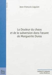 La douleur du chaos et de la subversion dans l'oeuvre de Marguerite Duras - Jean-FrançoisLaguian