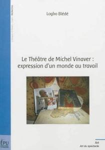 Le théâtre de Michel Vinaver : expression d'un monde au travail - LogboBlede