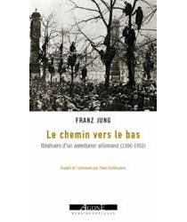 Le chemin vers le bas : considérations d'un révolutionnaire allemand sur une grande époque (1900-1950) - FranzJung