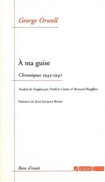 A ma guise : chroniques 1943-1947 - GeorgeOrwell