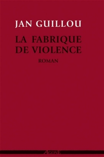 La fabrique de violence - Jan Guillou