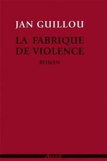 La fabrique de violence - JanGuillou