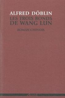 Les trois bonds de Wang Lun : roman chinois - AlfredDöblin