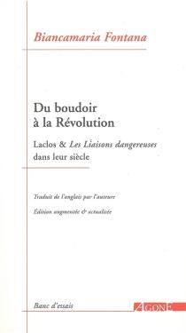 Du boudoir à la Révolution : Laclos et Les liaisons dangereuses dans leur siècle - BiancamariaFontana