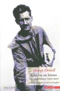 Une vie en lettres : correspondance (1903-1950) - GeorgeOrwell