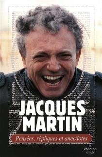 Pensées, répliques et anecdotes - JacquesMartin