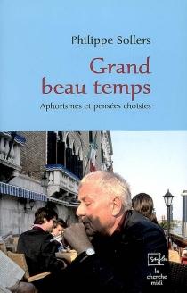 Grand beau temps : aphorismes et pensées choisies - PhilippeSollers