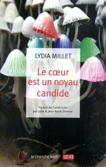 Le coeur est un noyau candide - LydiaMillet