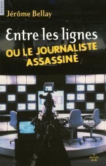 Entre les lignes ou Le journaliste assassiné - JérômeBellay