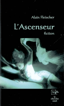 L'ascenseur : fiction - Alain Fleischer