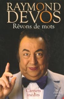 Rêvons de mots : carnets inédits - RaymondDevos