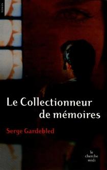 Le collectionneur de mémoires - SergeGardebled