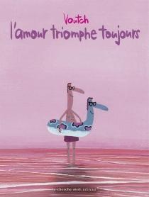 L'amour triomphe toujours - Voutch