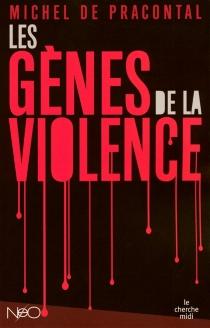 Les gènes de la violence - Michel dePracontal