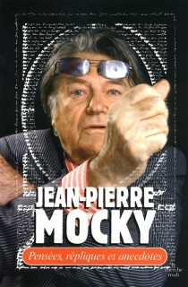 Pensées, répliques et anecdotes - Jean-PierreMocky