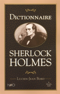 Dictionnaire Sherlock Holmes - Lucien-JeanBord