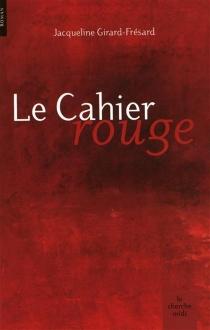 Le cahier rouge - JacquelineGirard-Frésard
