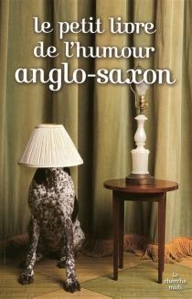 Le petit livre de l'humour anglo-saxon -