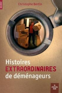 Histoires insolites de déménageurs - ChristopheBertin