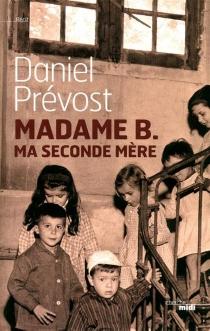 Madame B. ma seconde mère : récit - DanielPrévost