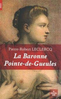 La baronne Pointe-de-Gueules - Pierre-RobertLeclercq