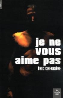 Je ne vous aime pas - ÉricCherrière