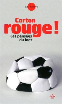 Carton rouge ! : les pensées du foot -
