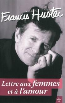 Lettre aux femmes et à l'amour - FrancisHuster