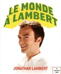 Le monde à Lambert - JonathanLambert
