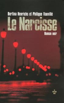 Le Narcisse : roman noir - BertinaHenrichs