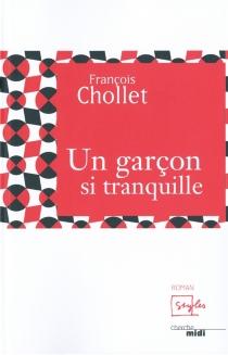 Un garçon si tranquille - FrançoisChollet