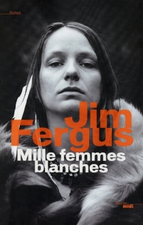 Mille femmes blanches : les carnets de May Dodd - JimFergus