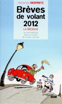 Brèves de volant 2012 : la récidive : les automobilistes face aux motards de la police nationale - AlexandreDespretz