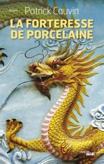 La forteresse de porcelaine - PatrickCauvin